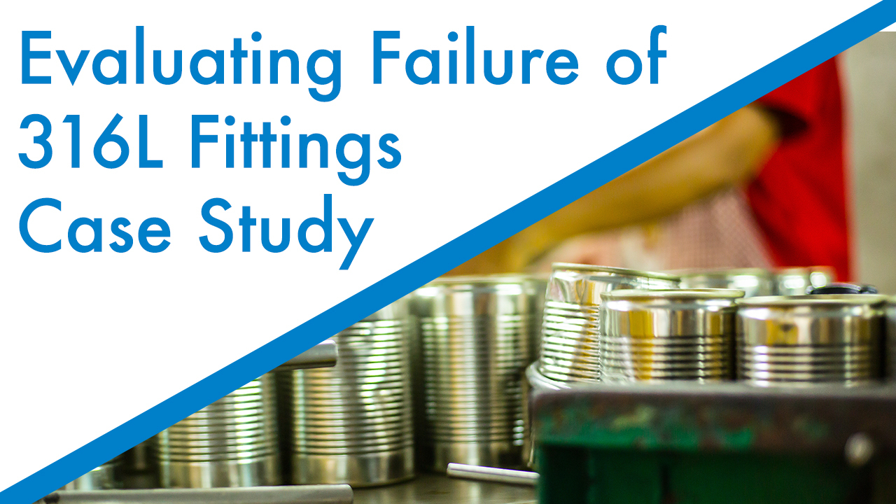 Evaluating Failure of 316L Fitting